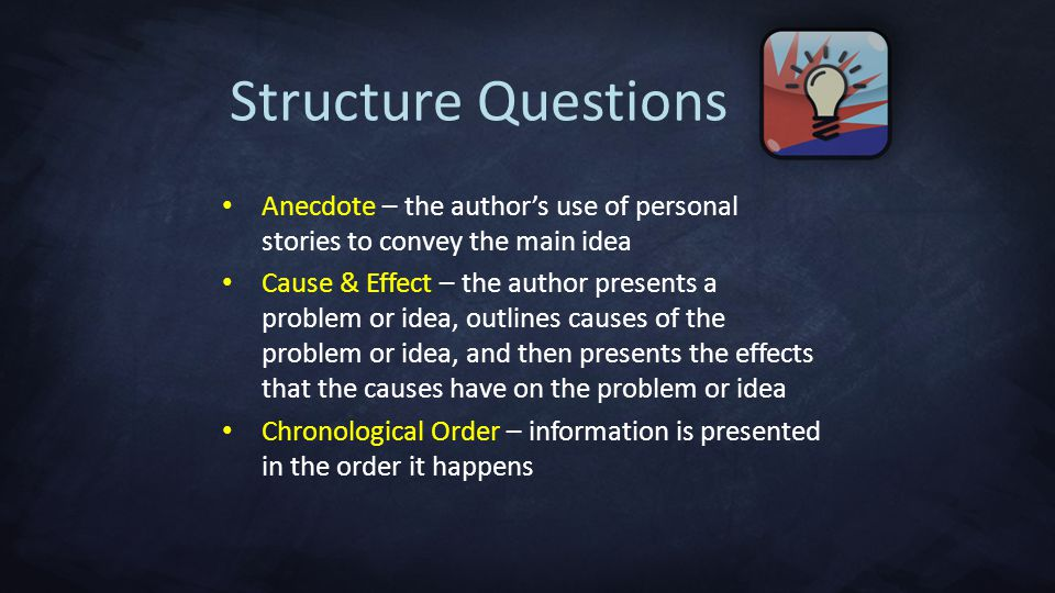 Structure Questions Anecdote – the author's use of personal stories to convey the main idea.