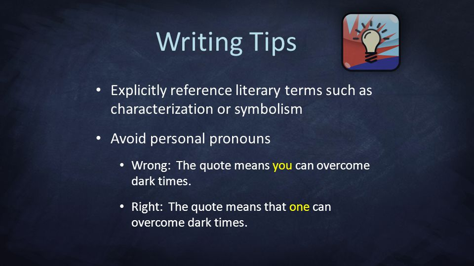 Writing Tips Explicitly reference literary terms such as characterization or symbolism. Avoid personal pronouns.