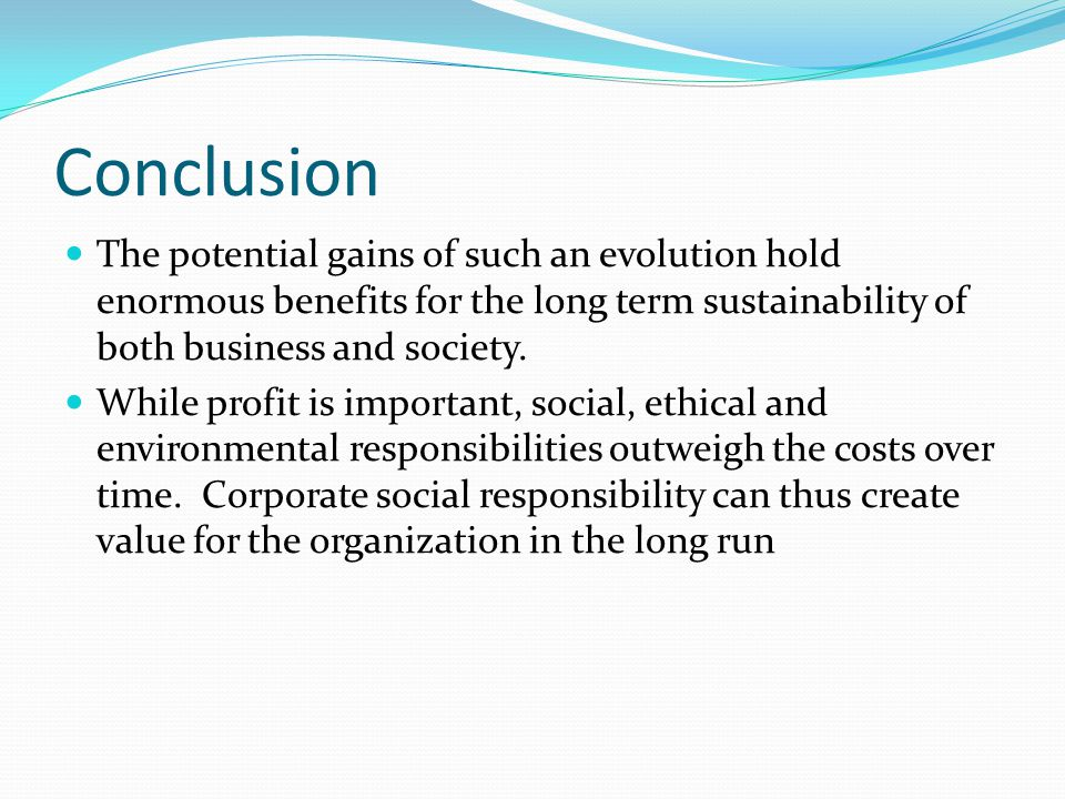 Conclusion The potential gains of such an evolution hold enormous benefits for the long term sustainability of both business and society.