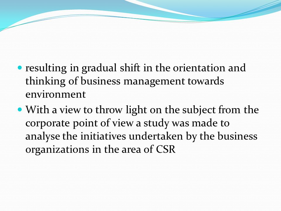 resulting in gradual shift in the orientation and thinking of business management towards environment