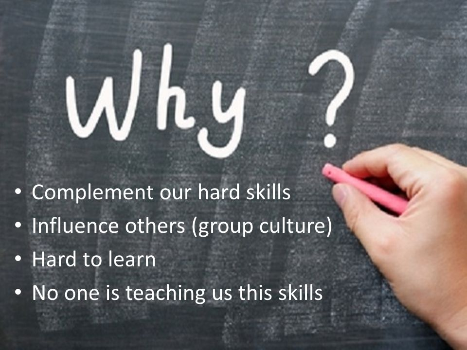 Complement our hard skills