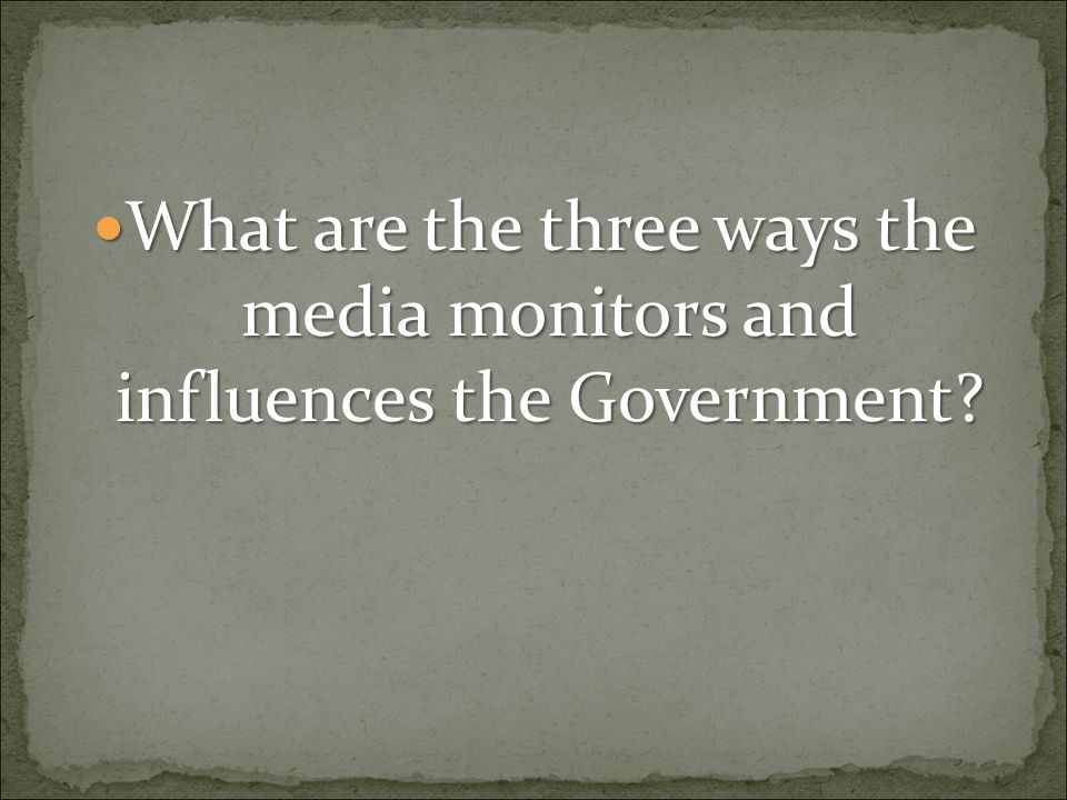 What are the three ways the media monitors and influences the Government