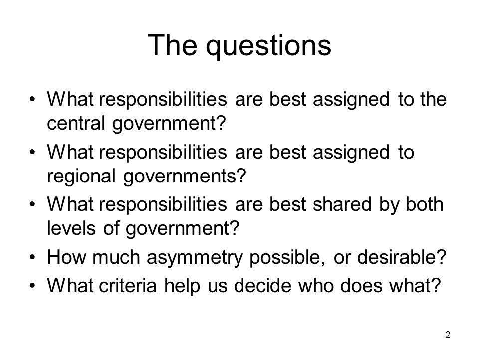 The questions What responsibilities are best assigned to the central government What responsibilities are best assigned to regional governments