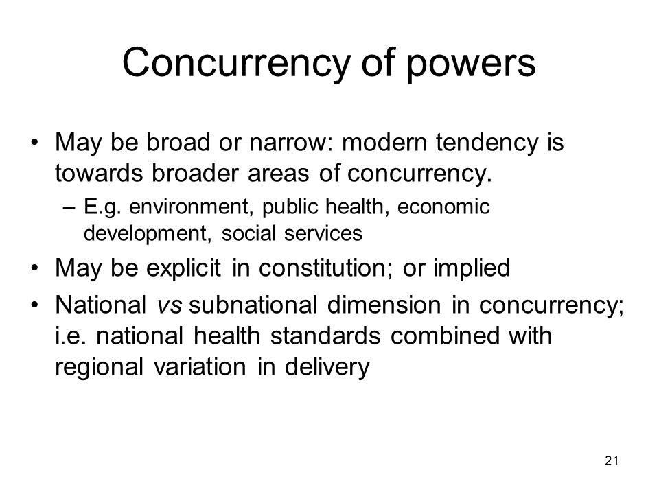 Concurrency of powers May be broad or narrow: modern tendency is towards broader areas of concurrency.
