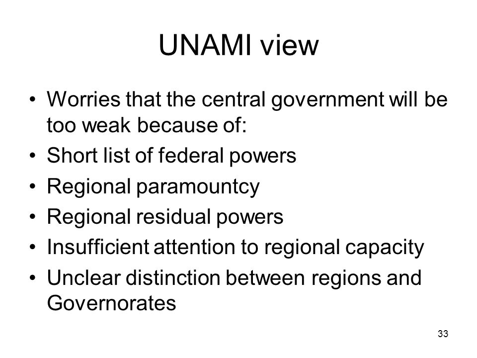 UNAMI view Worries that the central government will be too weak because of: Short list of federal powers.