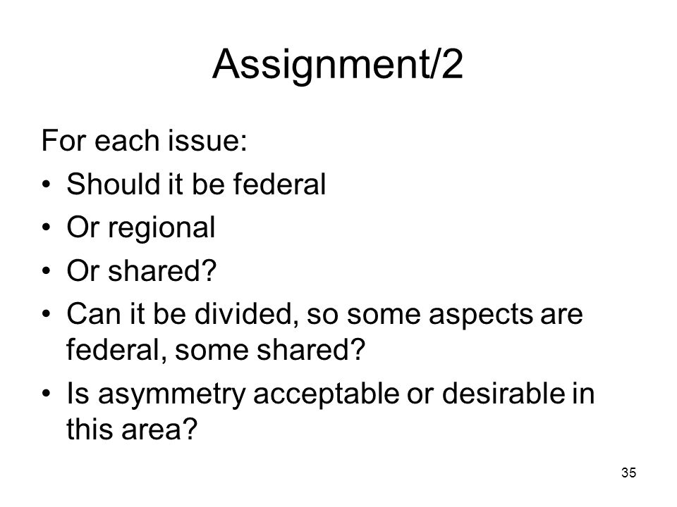 Assignment/2 For each issue: Should it be federal Or regional