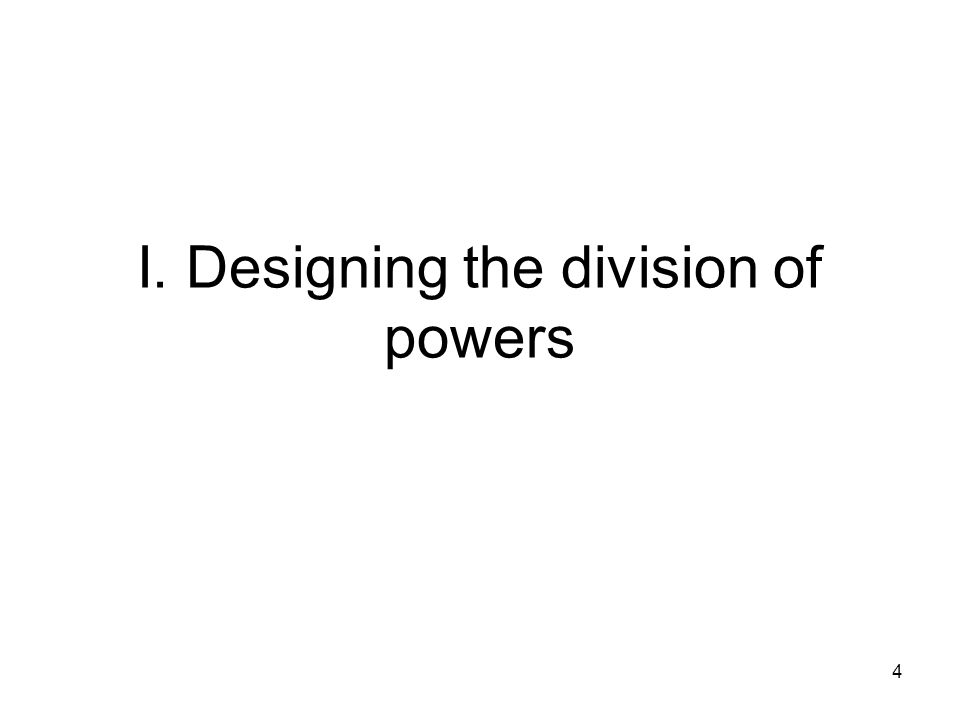 I. Designing the division of powers