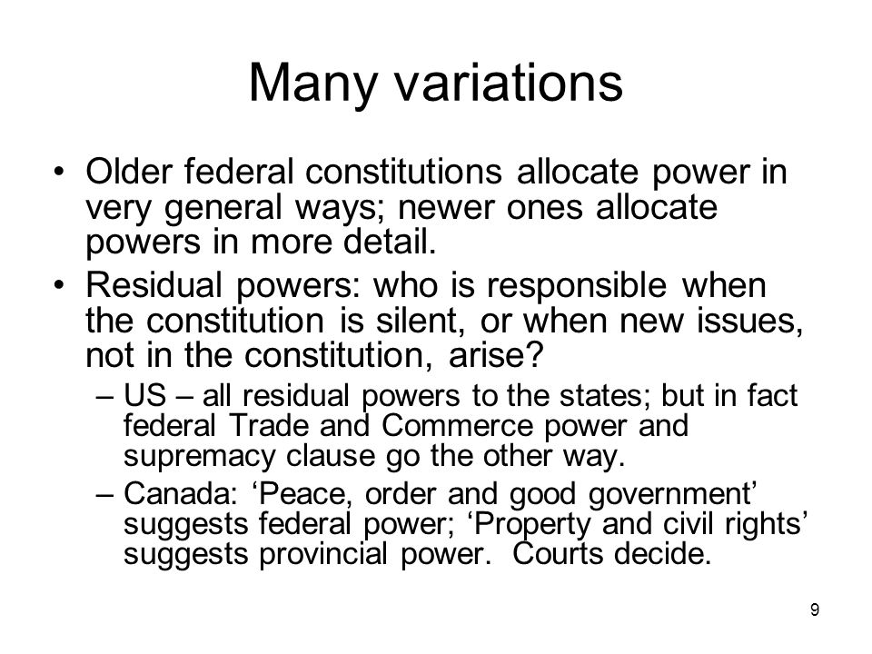 Many variations Older federal constitutions allocate power in very general ways; newer ones allocate powers in more detail.