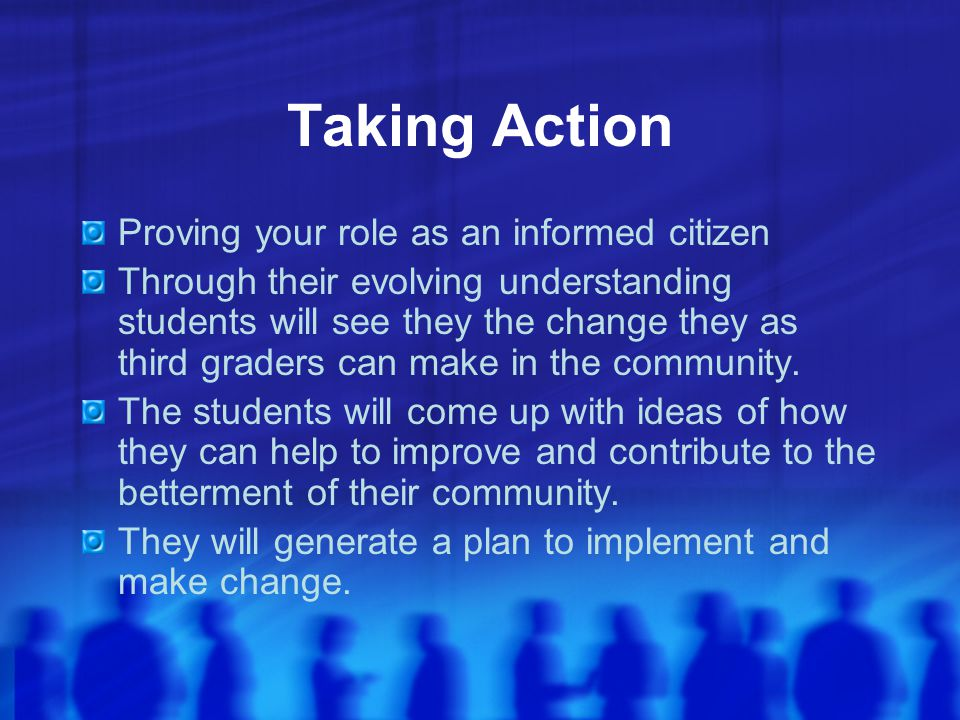 Taking Action Proving your role as an informed citizen