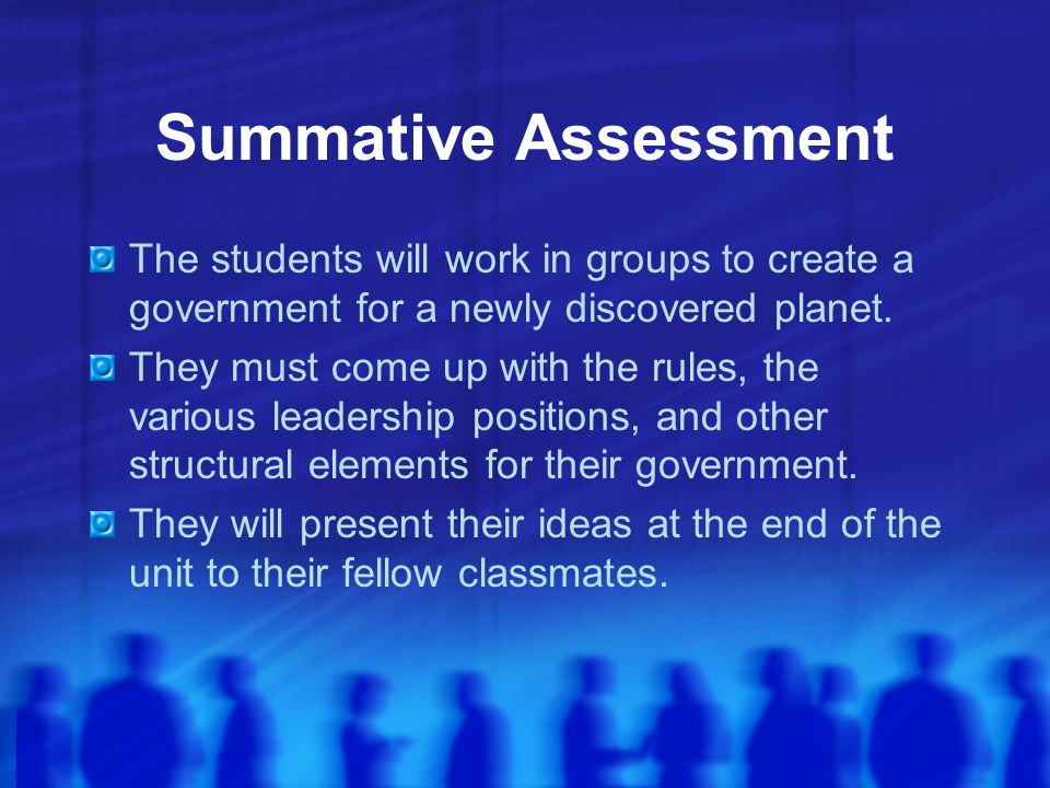 Summative Assessment The students will work in groups to create a government for a newly discovered planet.