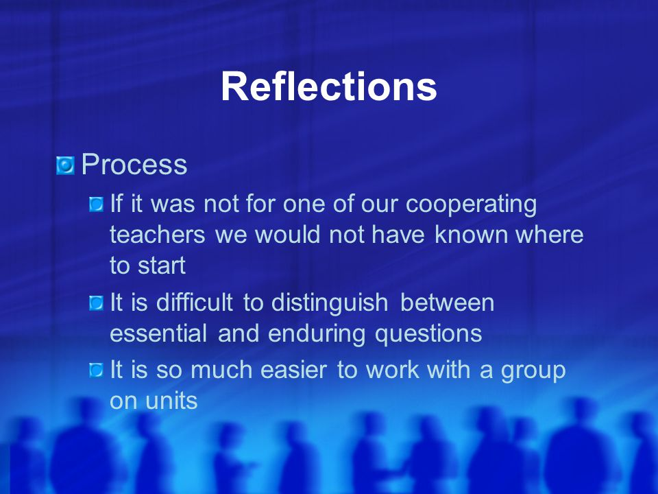 Reflections Process. If it was not for one of our cooperating teachers we would not have known where to start.