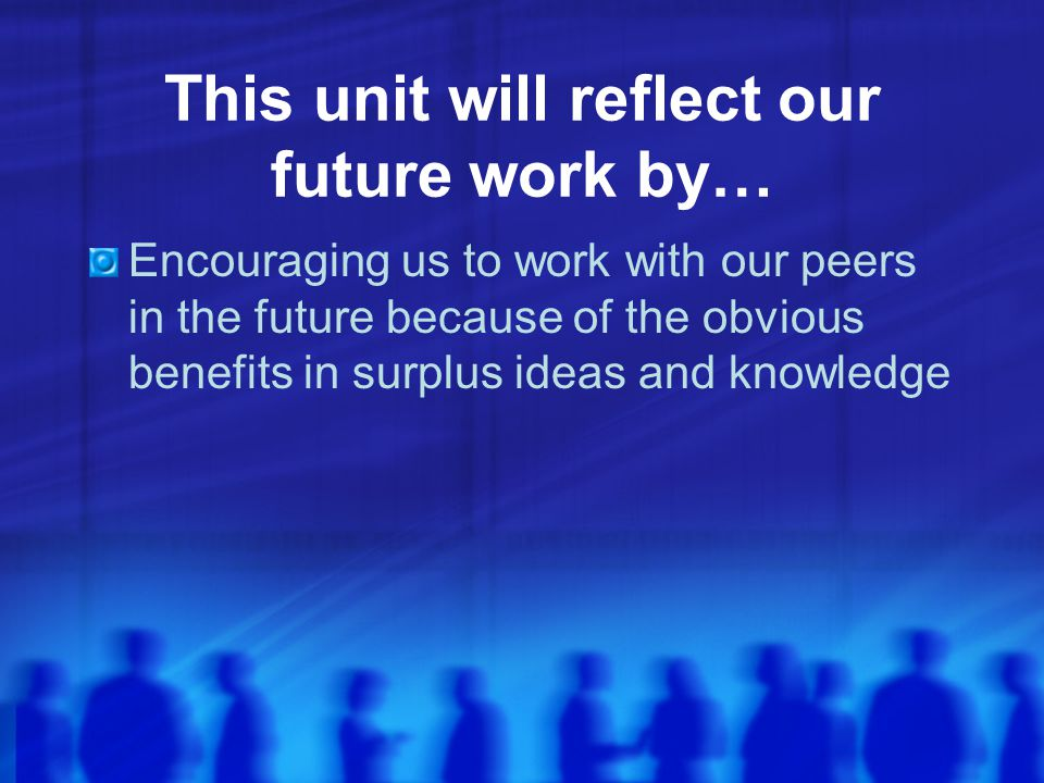 This unit will reflect our future work by…