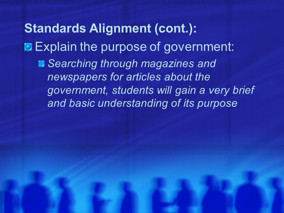 Standards Alignment (cont.): Explain the purpose of government: