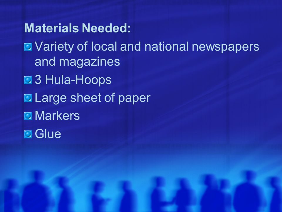 Materials Needed: Variety of local and national newspapers and magazines. 3 Hula-Hoops. Large sheet of paper.