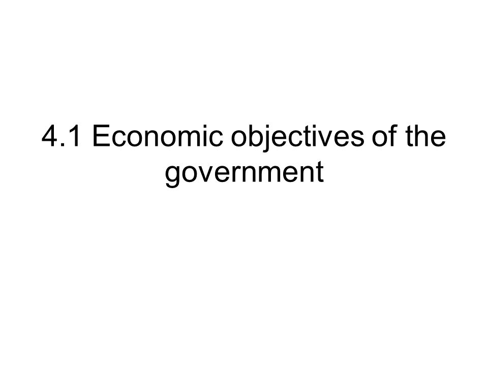 4.1 Economic objectives of the government