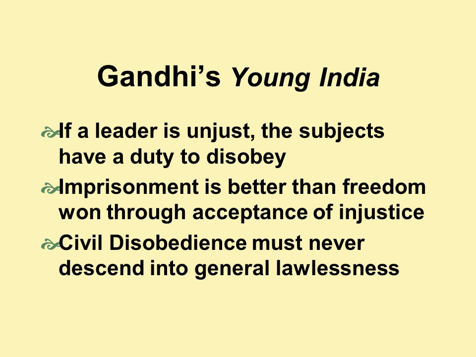 Gandhi's Young India If a leader is unjust, the subjects have a duty to disobey.