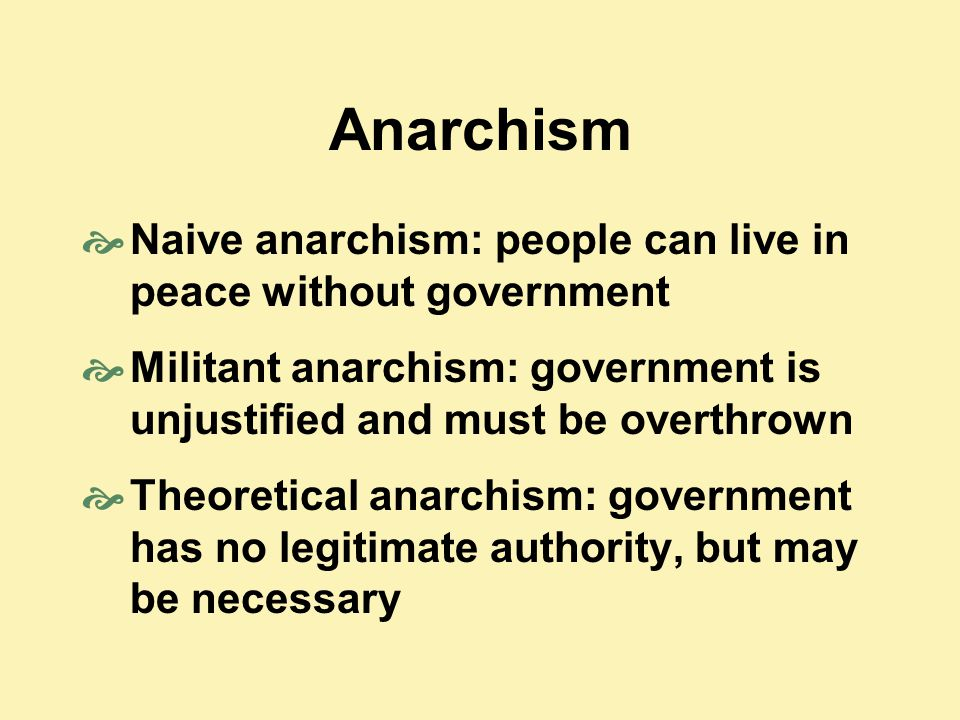 Anarchism Naive anarchism: people can live in peace without government