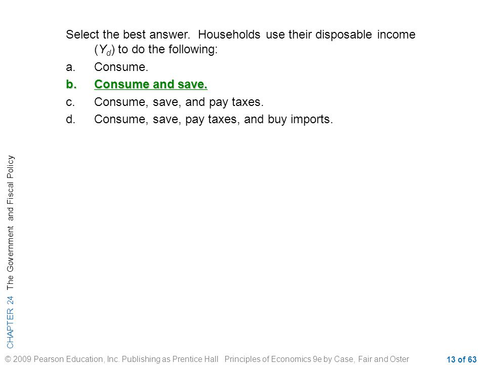 Select the best answer. Households use their disposable income (Yd) to do the following:
