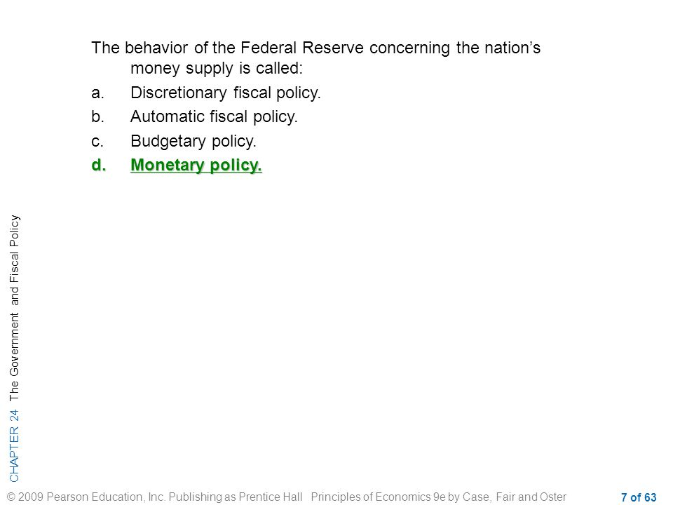The behavior of the Federal Reserve concerning the nation's money supply is called: