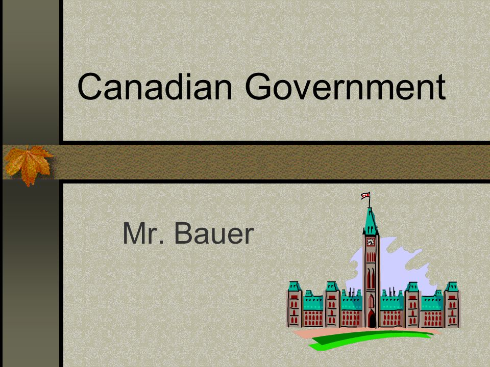 Canadian Government Mr. Bauer
