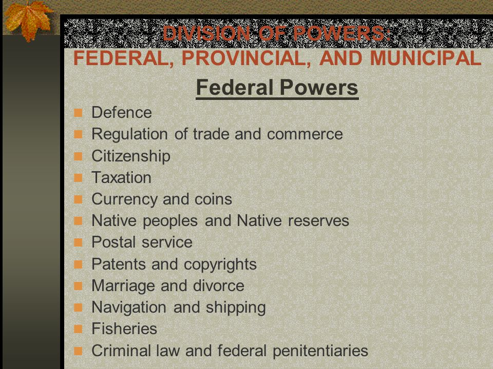 DIVISION OF POWERS: FEDERAL, PROVINCIAL, AND MUNICIPAL