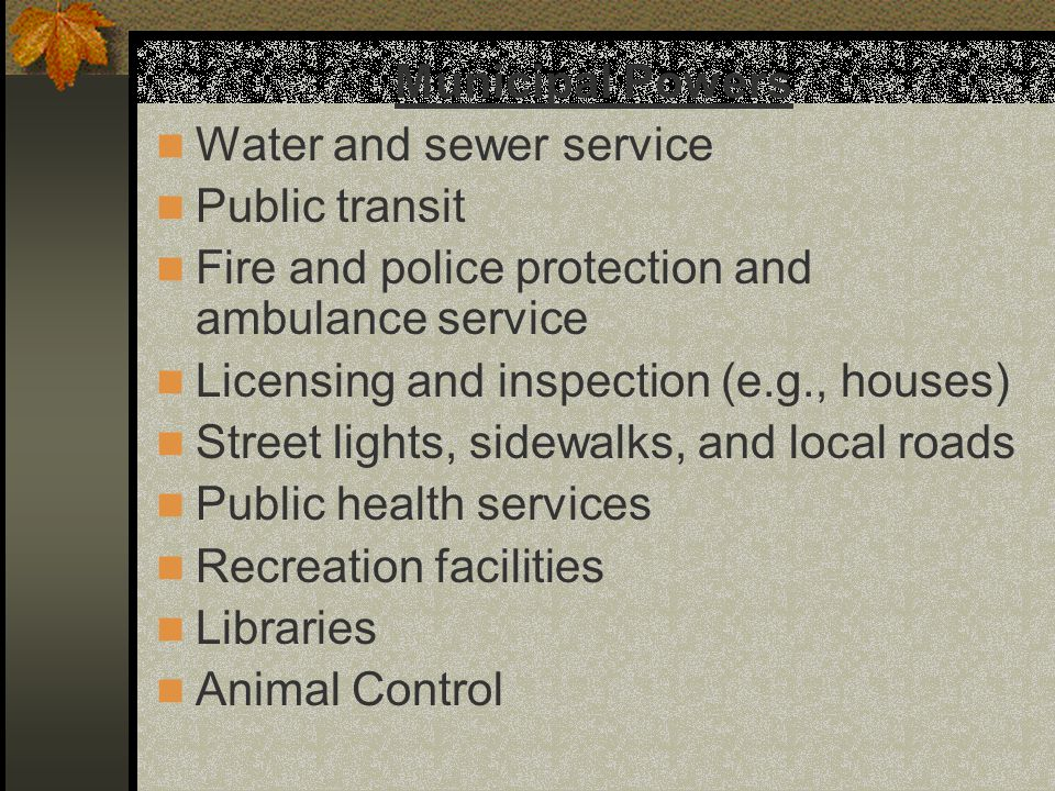 Municipal Powers Water and sewer service. Public transit. Fire and police protection and ambulance service.