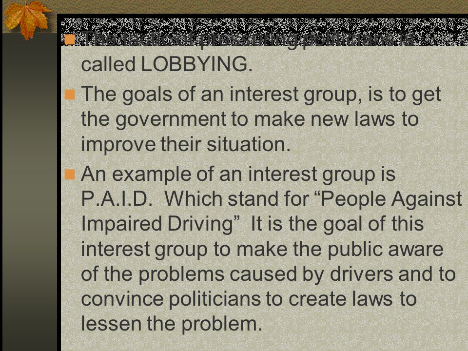 The tactic of pressuring politicians is called LOBBYING.