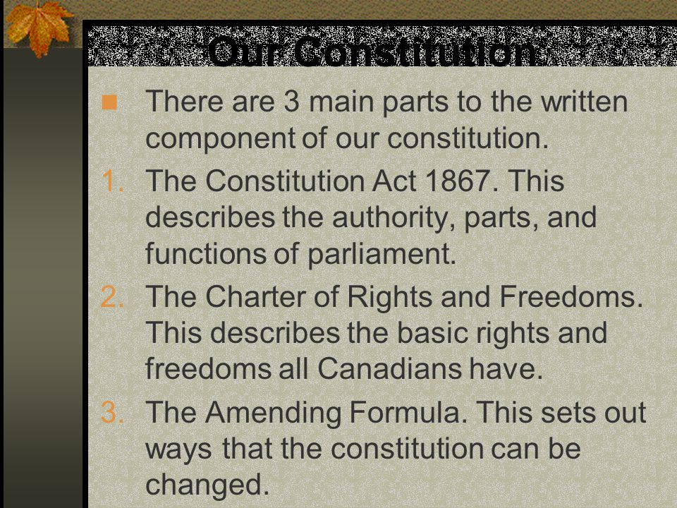 Our Constitution There are 3 main parts to the written component of our constitution.