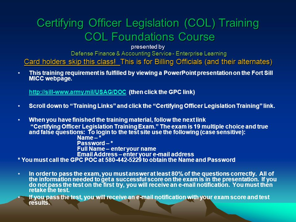 Certifying Officer Legislation (COL) Training COL Foundations Course presented by Defense Finance & Accounting Service - Enterprise Learning Card holders skip this class! This is for Billing Officials (and their alternates)