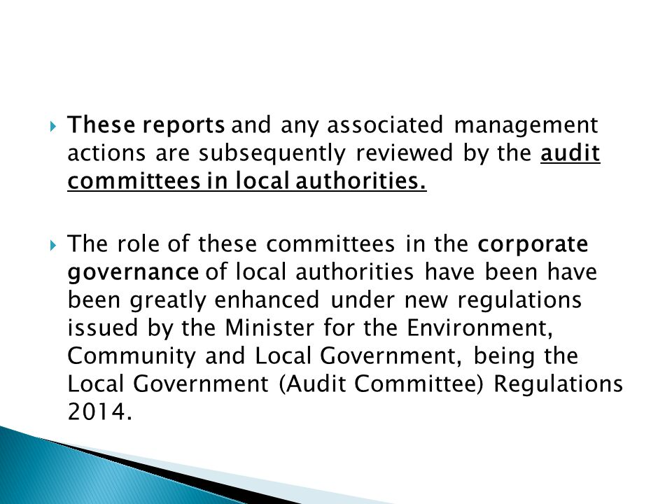 These reports and any associated management actions are subsequently reviewed by the audit committees in local authorities.