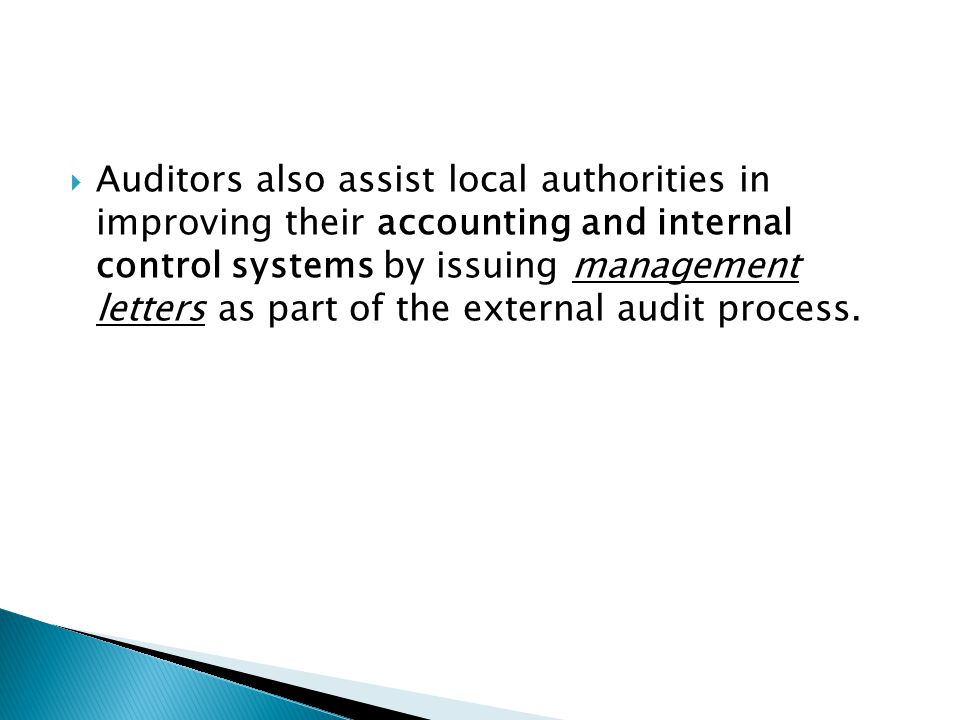 Auditors also assist local authorities in improving their accounting and internal control systems by issuing management letters as part of the external audit process.