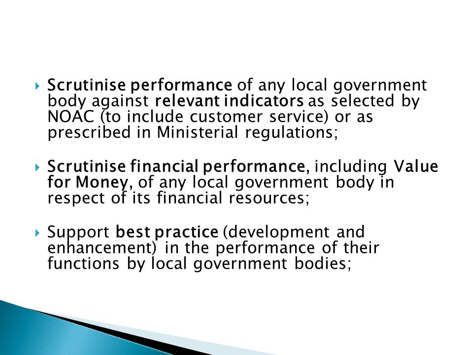 Scrutinise performance of any local government body against relevant indicators as selected by NOAC (to include customer service) or as prescribed in Ministerial regulations;