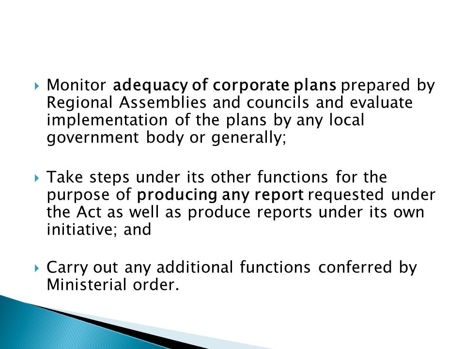 Monitor adequacy of corporate plans prepared by Regional Assemblies and councils and evaluate implementation of the plans by any local government body or generally;