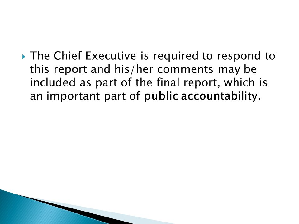 The Chief Executive is required to respond to this report and his/her comments may be included as part of the final report, which is an important part of public accountability.