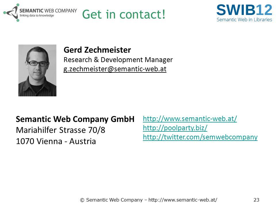 Get in contact! Gerd Zechmeister Research & Development Manager g.zechmeister@semantic-web.at.