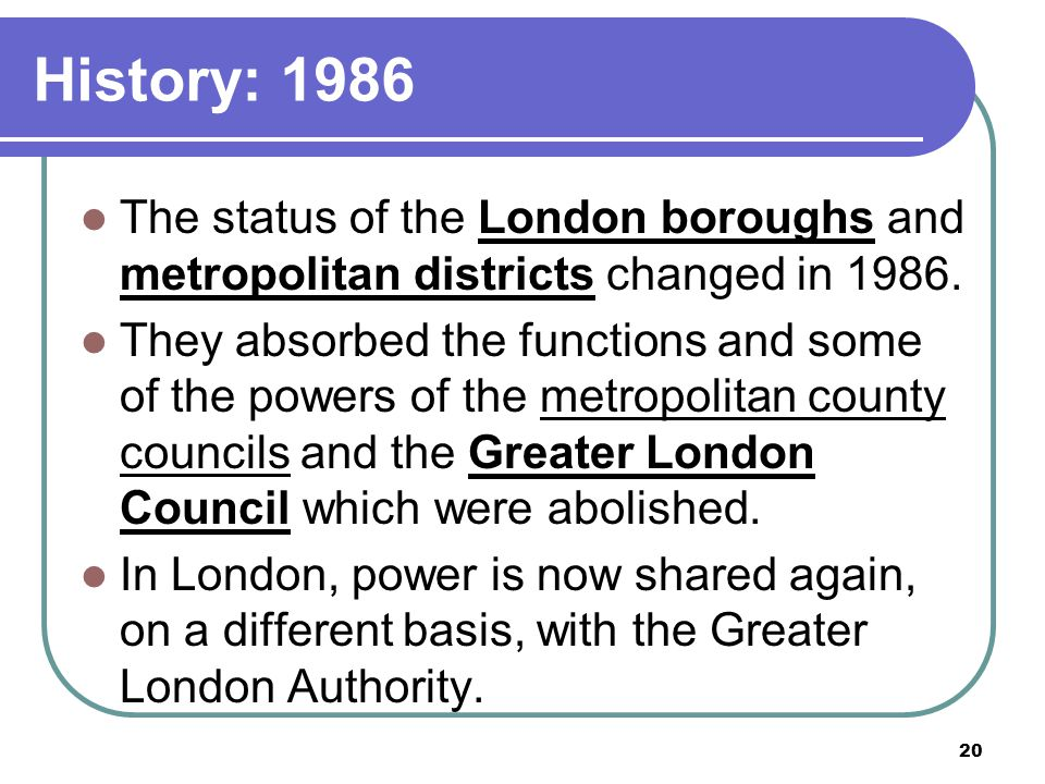 History: 1986 The status of the London boroughs and metropolitan districts changed in 1986.