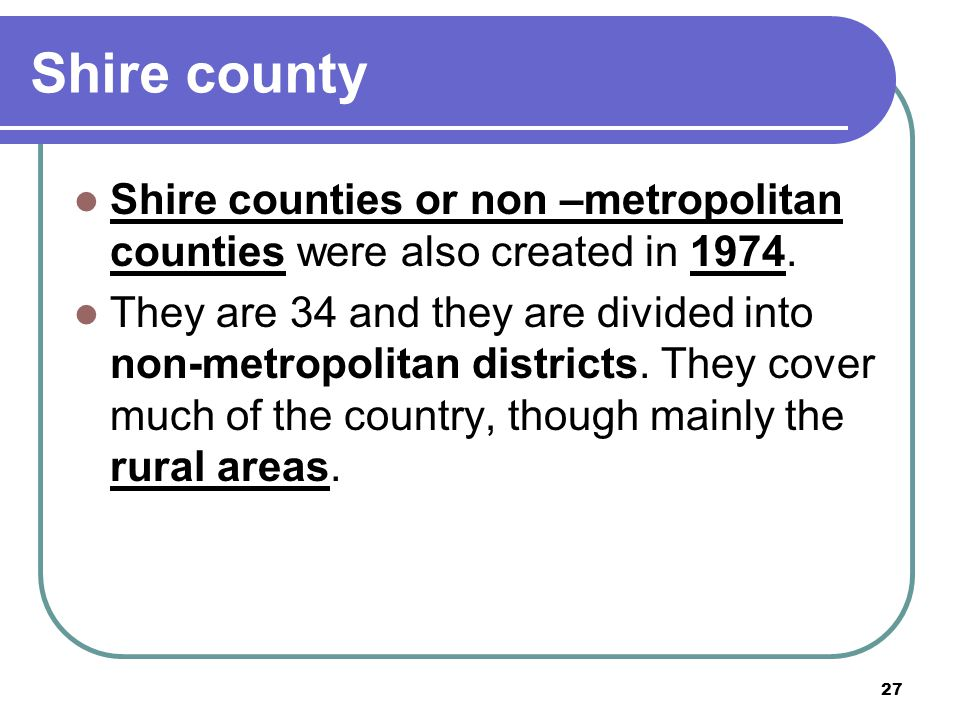 Shire county Shire counties or non –metropolitan counties were also created in 1974.