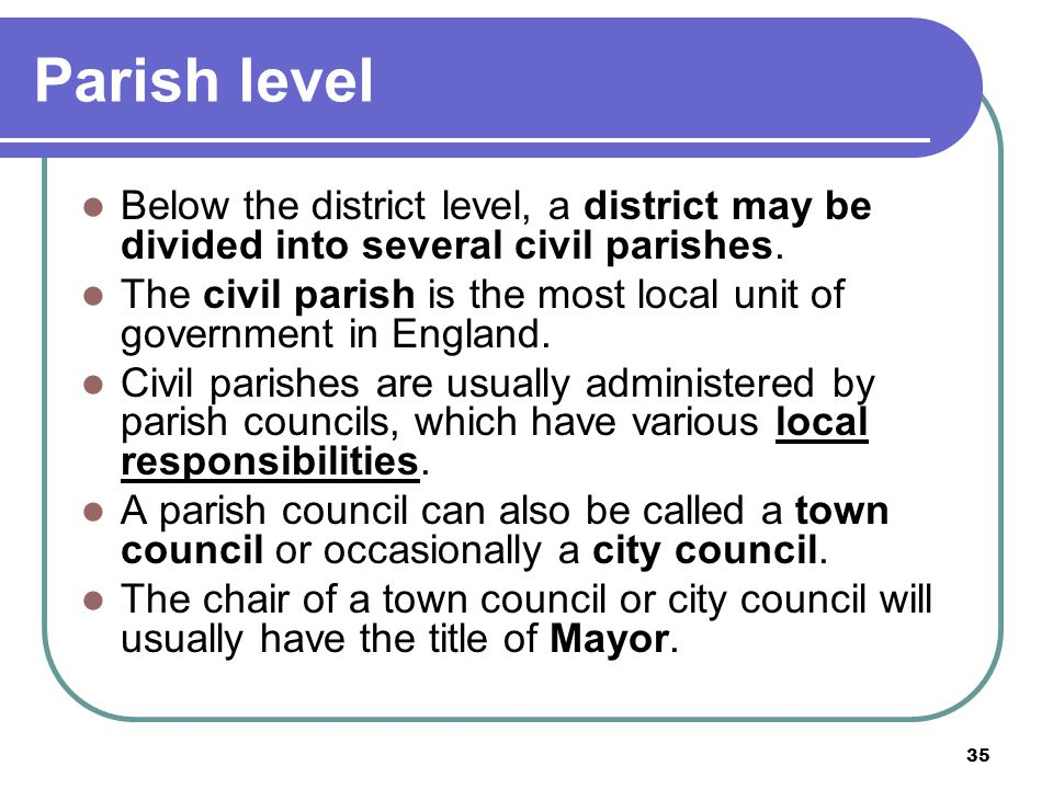 Parish level Below the district level, a district may be divided into several civil parishes.