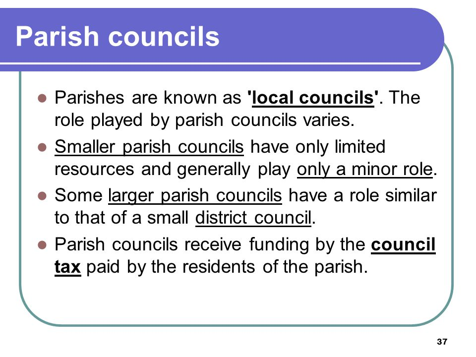 Parish councils Parishes are known as local councils . The role played by parish councils varies.