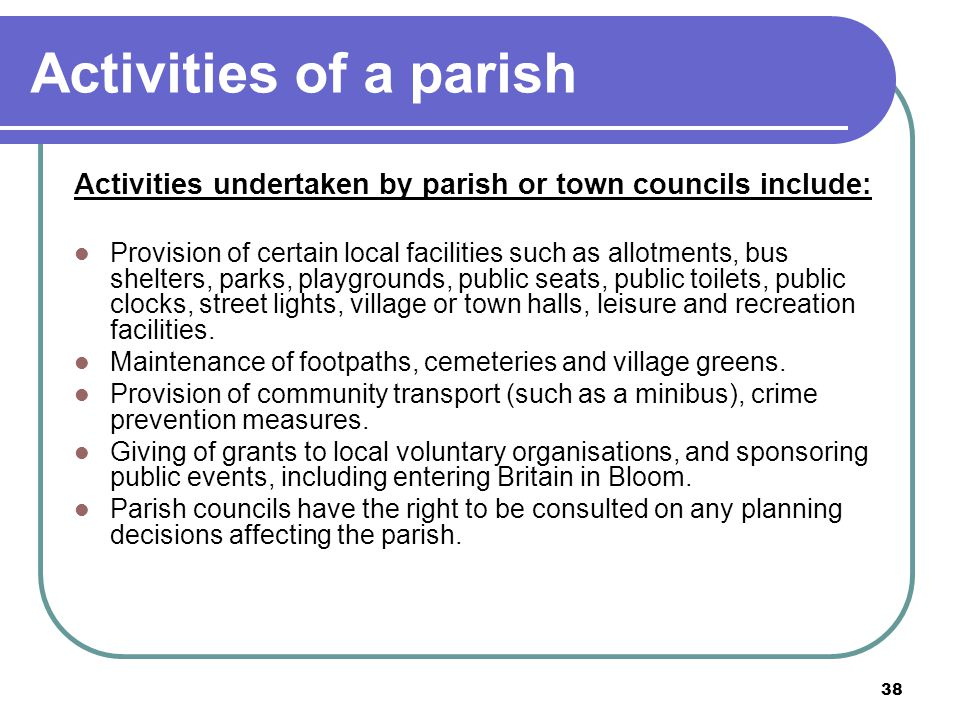 Activities of a parish Activities undertaken by parish or town councils include:
