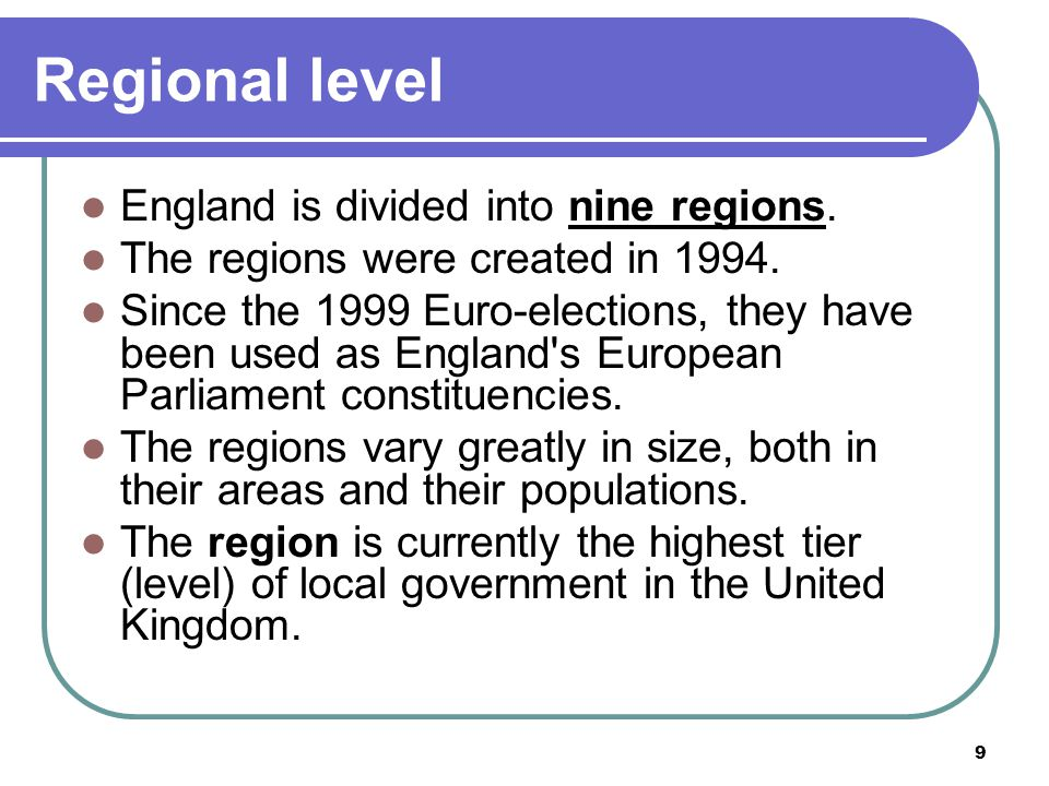 Regional level England is divided into nine regions.