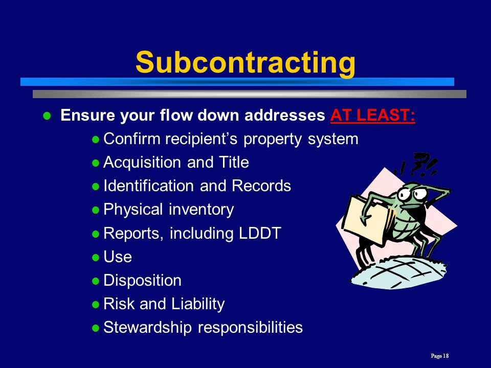 Subcontracting Ensure your flow down addresses AT LEAST: