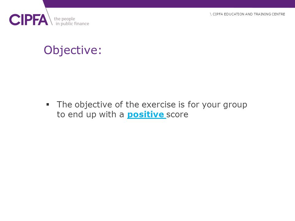 Objective: The objective of the exercise is for your group to end up with a positive score