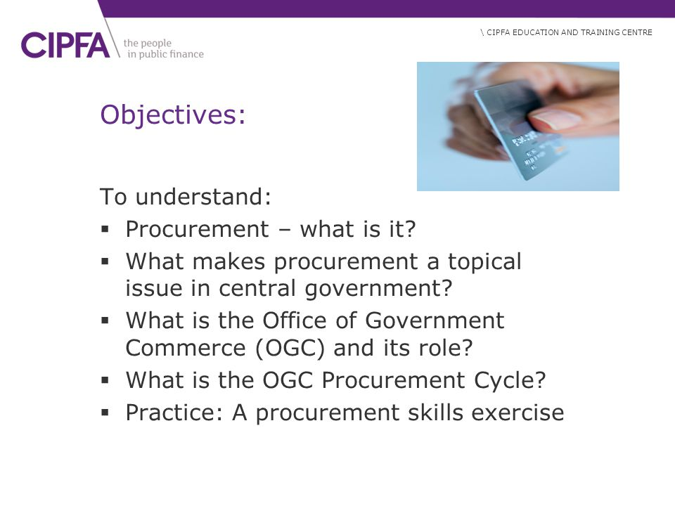 Objectives: To understand: Procurement – what is it