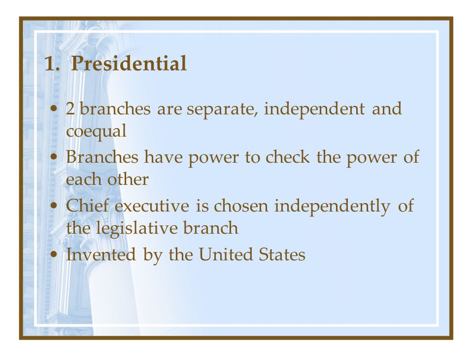 1. Presidential 2 branches are separate, independent and coequal