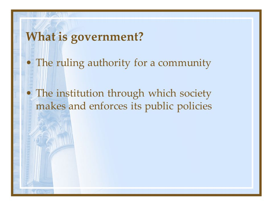 What is government The ruling authority for a community