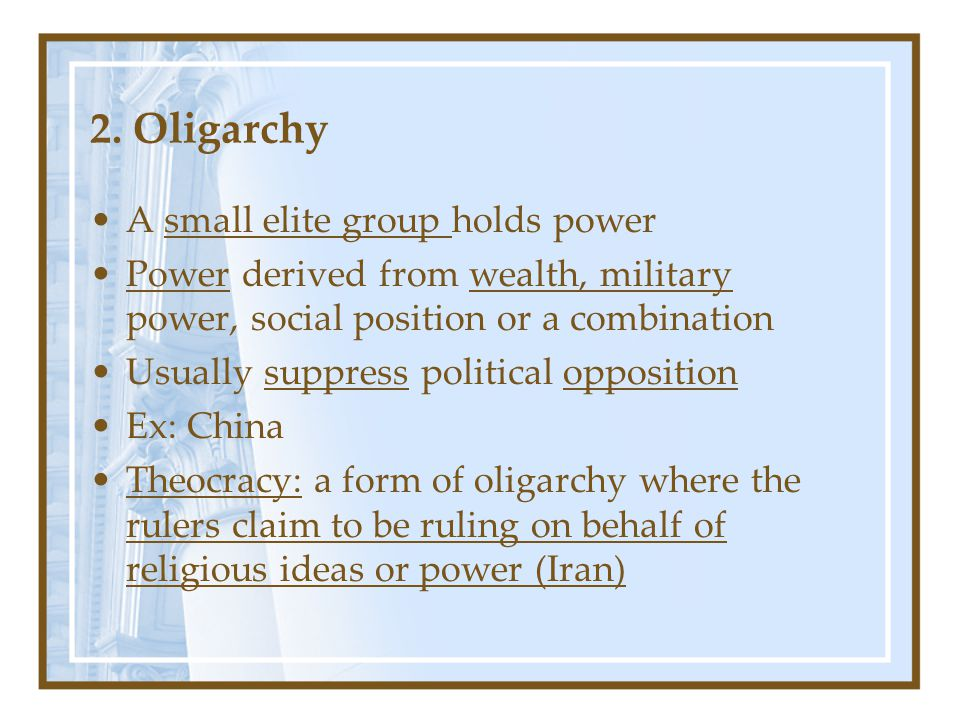 2. Oligarchy A small elite group holds power