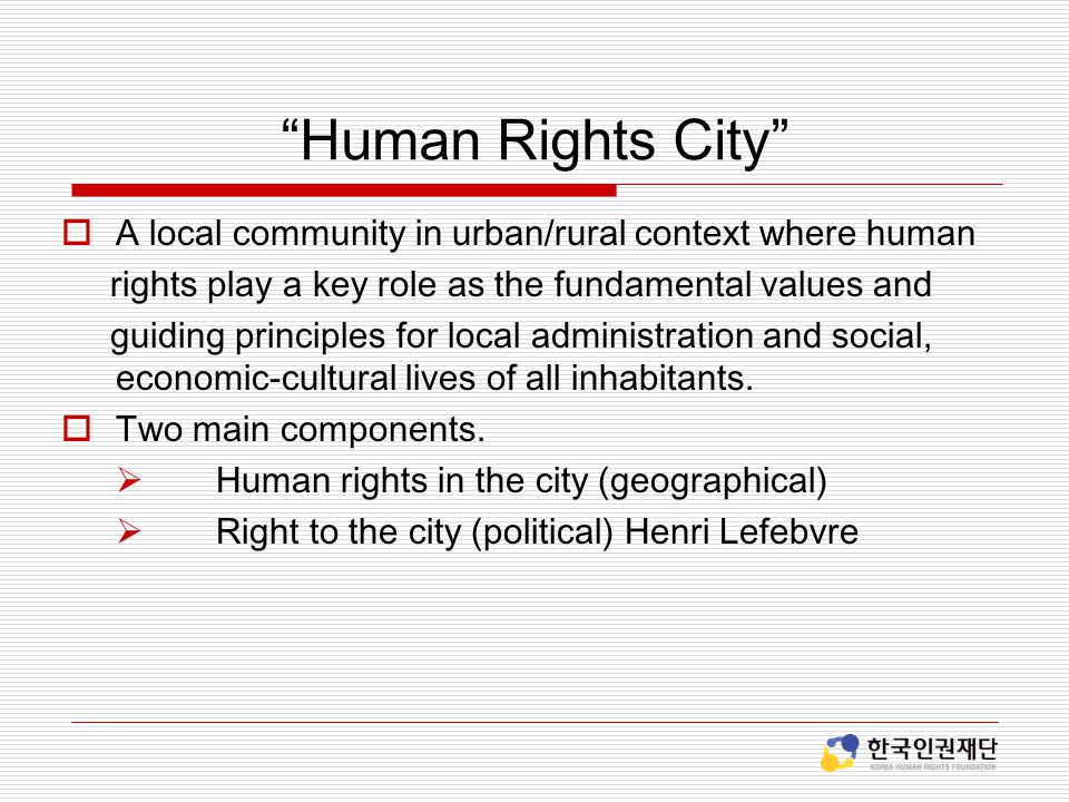 Human Rights City A local community in urban/rural context where human. rights play a key role as the fundamental values and.