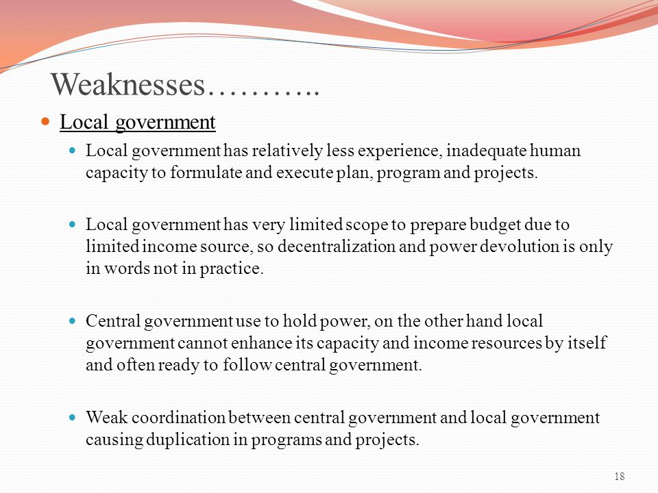 Weaknesses……….. Local government