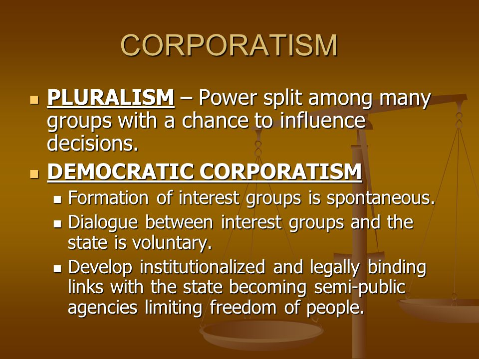 CORPORATISM PLURALISM – Power split among many groups with a chance to influence decisions. DEMOCRATIC CORPORATISM.